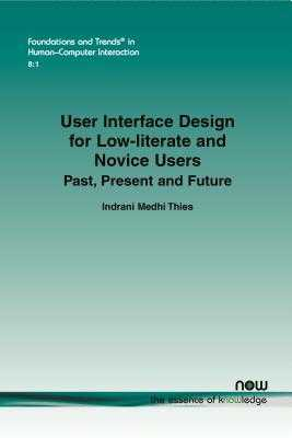 User Interface Design for Low-literate and Novice Users: Past, Present and Future - Medhi Thies, Indrani
