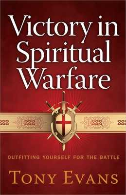 Victory in Spiritual Warfare: Outfitting Yourself for the Battle - Evans, Tony