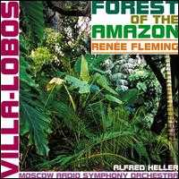 Villa-Lobos: Forests of the Amazon - Renée Fleming (soprano); Moscow Physics and Engineering Institute Chorus (choir, chorus); Moscow Radio Symphony Orchestra;...