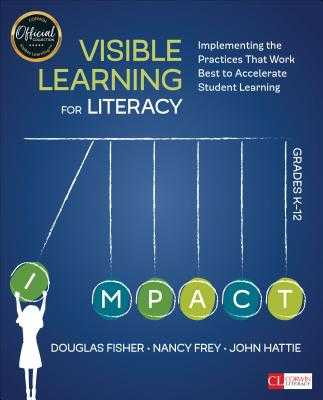 Visible Learning for Literacy, Grades K-12: Implementing the Practices That Work Best to Accelerate Student Learning - Fisher, Douglas, and Frey, Nancy, Dr., and Hattie, John
