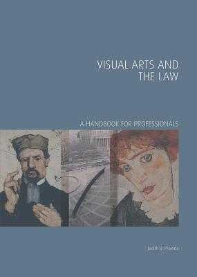 Visual Arts and the Law: A Handbook for Professionals - Prowda, Judith B, Ms., and Chong, Derrick, Mr. (Series edited by), and Robertson, Iain, Dr. (Series edited by)