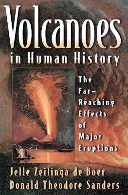 Volcanoes in Human History: The Far-Reaching Effects of Major Eruptions - Zeilinga de Boer, Jelle, and Sanders, Donald Theodore, and Ballard, Robert D (Foreword by)