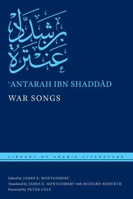 War Songs - Shaddd, ¿antarah Ibn, and Montgomery, James E (Translated by), and Sieburth, Richard