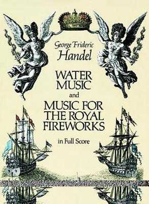 Water Music and Music for the Royal Fireworks: In Full Score - Handel, George Frideric