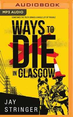 Ways to Die in Glasgow - Stringer, Jay, and Ryan, Napoleon (Read by), and Wilds, Heather (Read by)