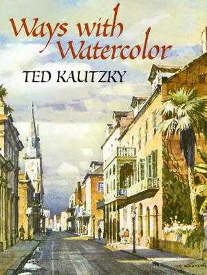 Ways with Watercolor - Kautzky, Theodore