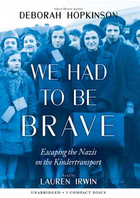 We Had to Be Brave: Escaping the Nazis on the Kindertransport - Hopkinson, Deborah