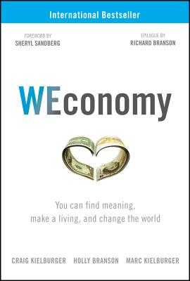 WEconomy: You Can Find Meaning, Make A Living, and Change the World - Kielburger, Craig, and Branson, Holly, and Kielburger, Marc