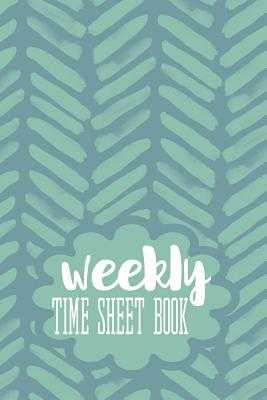 Weekly Time Sheet Book: Work Hours Log Including Overtime 104 Weeks (2 Years) - Maggie Nguyen