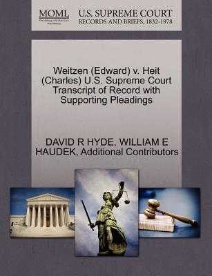 Weitzen (Edward) V. Heit (Charles) U.S. Supreme Court Transcript of Record with Supporting Pleadings - Hyde, David R, and Haudek, William E, and Additional Contributors