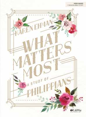 What Matters Most - Bible Study Book: A Study of Philippians - Ehman, Karen
