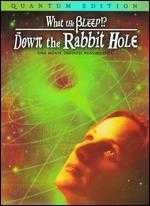 What the Bleep!? Down the Rabbit Hole - Betsy Chasse; William Arntz