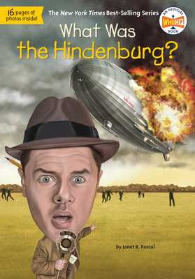 What Was the Hindenburg? - Pascal, Janet B, and Who Hq