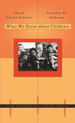 What We Know about Childcare ( Developing Child #45 ) - Clarke-Stewart, Alison, and Allhusen, Virginia D