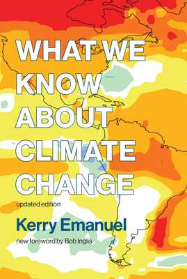 What We Know about Climate Change - Emanuel, Kerry, and Inglis, Bob (Foreword by)