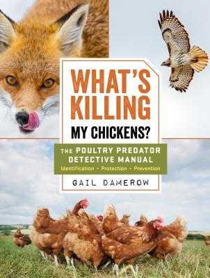 What's Killing My Chickens?: The Poultry Predator Detective Manual - Damerow, Gail