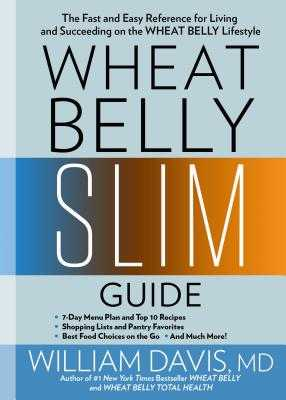 Wheat Belly Slim Guide: The Fast and Easy Reference for Living and Succeeding on the Wheat Belly Lifestyle - Davis, William, MD