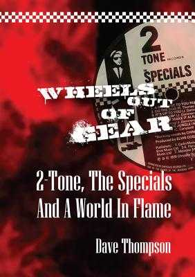 Wheels Out Of Gear: 2 Tone, The Specials and a World in Flame - Thompson, Dave