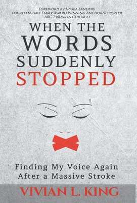 When the Words Suddenly Stopped: Finding My Voice Again After a Massive Stroke - King, Vivian L, and Sanders, Hosea (Foreword by)