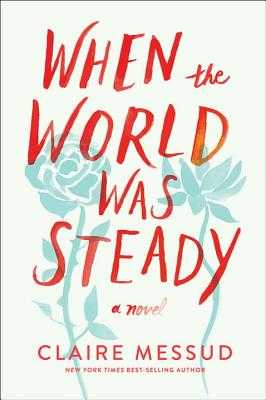 When the World Was Steady - Messud, Claire