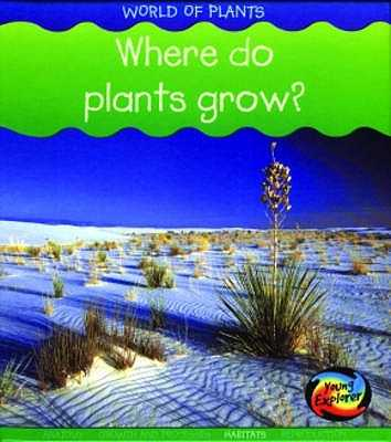 Where do Plants Grow - Spilsbury, Louise, and Spilsbury, Richard