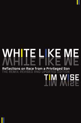 White Like Me: Reflections on Race from a Privileged Son - Wise, Tim