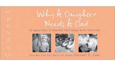 Why a Daughter Needs a Dad Coupons: 22 Special Ways to Show Dad You'll Always Be His Little Girl - Lang, Gregory E, Dr.