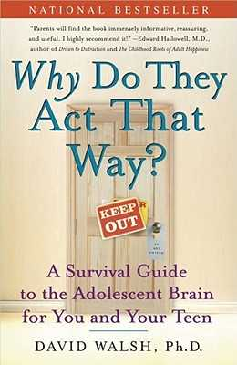 Why Do They Act That Way?: A Survival Guide to the Adolescent Brain for You and Your Teen - Walsh, David, and Bennett, Nat