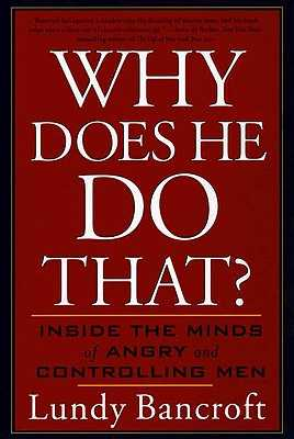 Why Does He Do That?: Inside the Minds of Angry and Controlling Men - Bancroft, Lundy