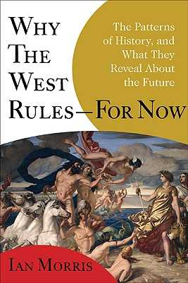Why the West Rules--For Now: The Patterns of History, and What They Reveal about the Future - Morris, Ian