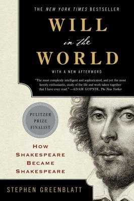 Will in the World: How Shakespeare Became Shakespeare - Greenblatt, Stephen