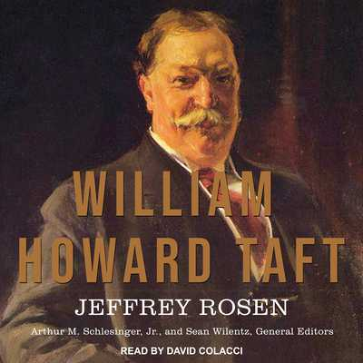 William Howard Taft: The American Presidents Series: The 27th President, 1909-1913 - Rosen, Jeffrey, Mr., and Colacci, David (Narrator), and Schlesinger, Arthur M (Editor)