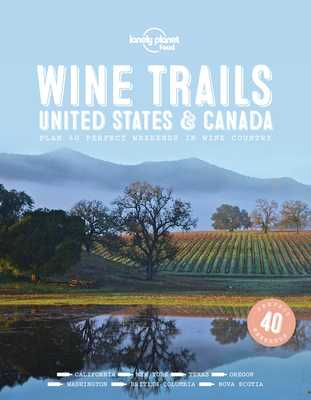 Wine Trails - USA & Canada - Lonely Planet