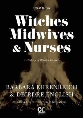 Witches, Midwives, & Nurses (Second Edition): A History of Women Healers - Ehrenreich, Barbara, and English, Deirdre