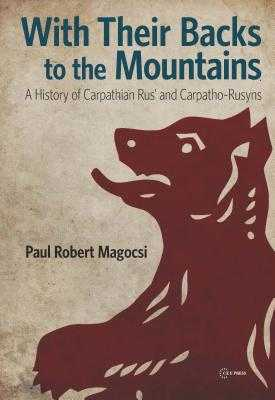With Their Backs to the Mountains: A History of Carpathian Rus' and Carpatho-Rusyns - Magocsi, Paul Robert