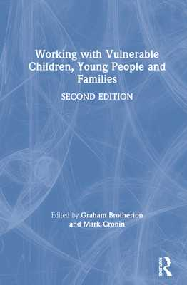 Working with Vulnerable Children, Young People and Families - Brotherton, Graham (Editor), and Cronin, Mark (Editor)