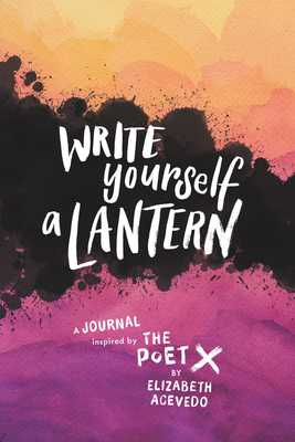 Write Yourself a Lantern: A Journal Inspired by the Poet X - Acevedo, Elizabeth