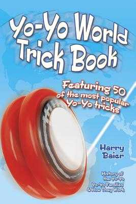 Yo-Yo World Trick Book: Featuring 50 of the Most Popular Yo-Yo Tricks - Baier, Harry