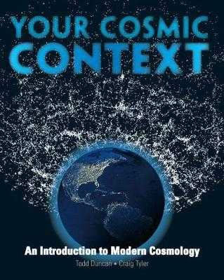 Your Cosmic Context: An Introduction to Modern Cosmology - Duncan, Todd, and Tyler, Craig