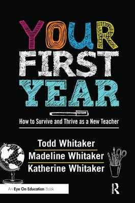 Your First Year: How to Survive and Thrive as a New Teacher - Whitaker, Todd