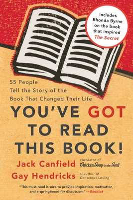 You've Got to Read This Book!: 55 People Tell the Story of the Book That Changed Their Life - Canfield, Jack, and Hendricks, Gay, Dr., PH D
